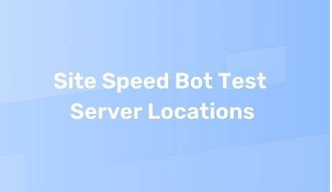 Site Speed Bot Test Server Locations
